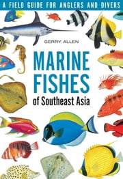 Marine Fishes of South-East Asia - A Field Guide for Anglers and Divers ebook by Gerry Allen, Roger Swainston, Jill Ruse