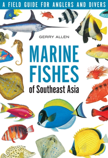 Marine Fishes of South-East Asia - A Field Guide for Anglers and Divers ebook by Gerry Allen