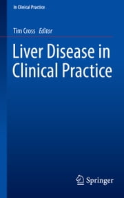 Liver Disease in Clinical Practice ebook by Tim Cross