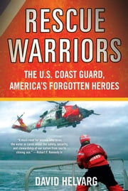 Rescue Warriors - The U.S. Coast Guard, America's Forgotten Heroes ebook by David Helvarg