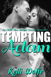 Tempting Adam - An Older Man Younger Woman Romance ebook by Kelli Wolfe