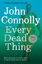 Every Dead Thing - A Charlie Parker Thriller: 1 ebook by John Connolly