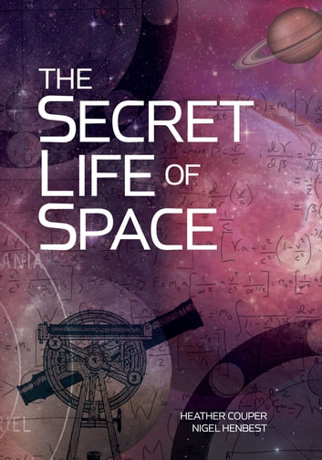 The Secret Life of Space ebook by Heather Couper,Nigel Henbest