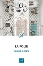 La folie - « Que sais-je ? » n° 1761 ebook by Roland Jaccard