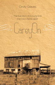 CareyOn - The true story of a young love that tore a family apart ebook by Cindy Graves