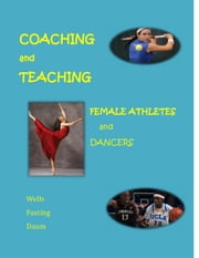 Coaching and Teaching Female Athletes and Dancers ebook by Kari Fasting,Christine Wells,Dianne Daum