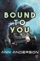 Bound to You ebook by Ann Anderson
