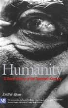 Humanity: A Moral History of the Twentieth Century ebook by Jonathan Glover