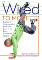 Wired to Move ebook by Ruth Hanford Morhard