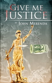 Give Me Justice ebook by John Merenda