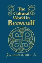 Cultural World in Beowulf ebook by John M Hill