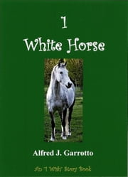 1 White Horse ebook by Alfred J. Garrotto