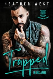 Trapped in His Arms - Wicked Angels MC, #2 ebook by Heather West