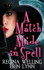 A Match Made in Spell ebook by ReGina Welling, Erin Lynn