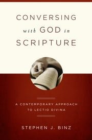 Conversing with God in Scripture: A Contemporary Approach to Lectio Divina ebook by Stephen J. Binz