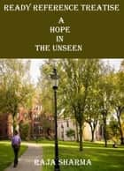 Ready Reference Treatise: A Hope In the Unseen ebook by Raja Sharma