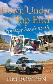 Down Under in the Top End: Penelope heads north ebook by Bowden, Tim