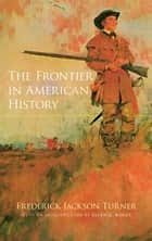 The Frontier in American History ebook by Allan G. Bogue, Frederick Jackson Turner