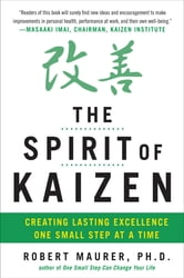 The Spirit of Kaizen: Creating Lasting Excellence One Small Step at a Time - Creating Lasting Excellence One Small Step at a Time (EBOOK) ebook by Robert Maurer