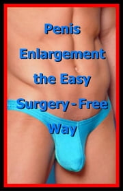 Penis Enlargement the Easy Surgery-Free Way ebook by Life Science Institute
