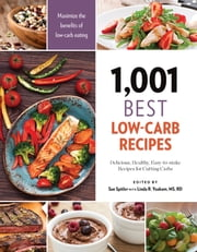 1,001 Best Low-Carb Recipes - Delicious, Healthy, Easy-to-make Recipes for Cutting Carbs ebook by Sue Spitler,R.D. Linda R. Yoakam