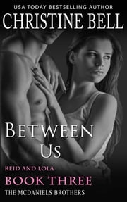 Between Us: Reid and Lola, Book Three of Three ebook by Christine Bell