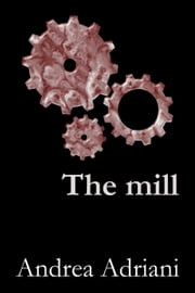 The mill ebook by Andrea Adriani