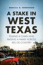 A Stake in West Texas ebook by Rebecca D. Henderson