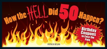 How the HELL Did 50 Happen? - Birthday Coupons to Ease the Pain ebook by Patrick Regan