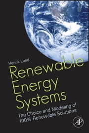 Renewable Energy Systems - The Choice and Modeling of 100% Renewable Solutions ebook by Henrik Lund