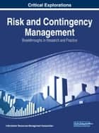 Risk and Contingency Management - Breakthroughs in Research and Practice ebook by Information Resources Management Association