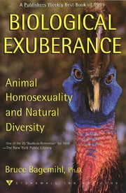 Biological Exuberance - Animal Homosexuality and Natural Diversity ebook by Bruce Bagemihl
