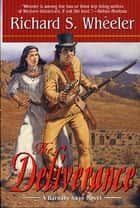 The Deliverance - A Barnaby Skye Novel ebook by Richard S. Wheeler