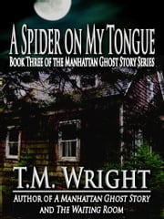 A Spider on My Tongue ebook by T.M. Wright