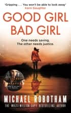 Good Girl, Bad Girl - The year's most heart-stopping psychological thriller ebook by