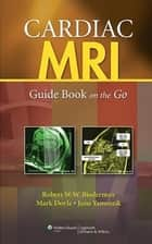 Cardiac MRI: Guide Book on the Go ebook by Robert W. Biederman,Mark Doyle,June Yamrozik