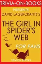 The Girl in the Spider's Web: by David Lagercrantz (Trivia-On-Books) - Trivia-On-Books ebook by Trivion Books