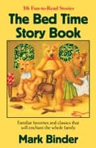 The Bed Time Story Book - Familiar favorites and clazzics that will enchant the whole family. ebook by