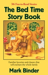 The Bed Time Story Book - Familiar favorites and clazzics that will enchant the whole family. ebook by Mark Binder