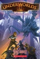 Underworlds #4: The Ice Dragon ebook by Tony Abbott,Antonio Javier Caparo