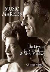 Music Makers - The Lives of Harry Freedman and Mary Morrison ebook by Walter Pitman