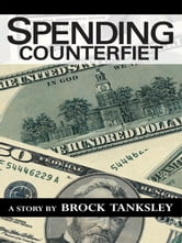 Spending Counterfiet - A Story By Brock Tanksley ebook by Brock Tanksley
