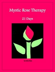 Mystic Rose Therapy: 21 Days ebook by Osho Rose