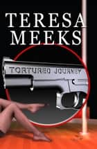 Tortured Journey ebook by Teresa Meeks