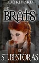 The Brats of St Bestoras ebook by Loki Renard