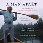 A Man Apart - Bill Coperthwaite's Radical Experiment in Living ebook by Peter Forbes,Helen Whybrow