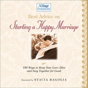 Best Advice on Starting a Happy Marriage - 150 Ways to Keep Your Love Alive and Stay Together for Good ebook by Stacia Ragolia