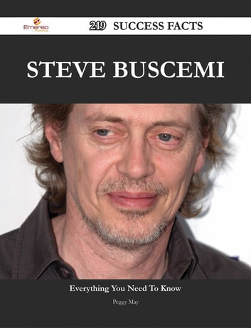 Steve Buscemi 219 Success Facts - Everything you need to know about Steve Buscemi ebook by Peggy May