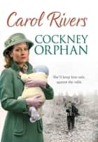 Cockney Orphan - Will she keep him safe from war? The perfect wartime family saga, set during the London Blitz ebook by Carol Rivers