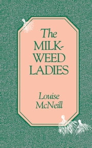 The Milkweed Ladies ebook by LOUISE MCNEILL